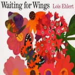 Waiting for Wings by  Lois Ehlert audiobook
