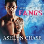 Kissing With Fangs by  Ashlyn Chase audiobook