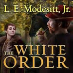 The White Order by  L. E. Modesitt Jr. audiobook