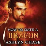 How to Date a Dragon by  Ashlyn Chase audiobook
