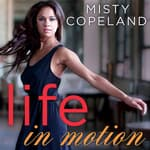 Life in Motion by  Misty Copeland audiobook