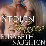 Stolen Chances by  Elisabeth Naughton audiobook