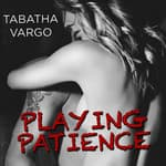 Playing Patience by  Tabatha Vargo audiobook