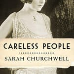 Careless People by  Sarah Churchwell audiobook
