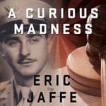 A Curious Madness by  Eric Jaffe audiobook