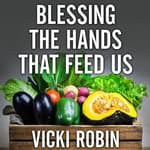 Blessing the Hands That Feed Us by  Vicki Robin audiobook