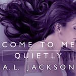 Come to Me Quietly by  A.L. Jackson audiobook