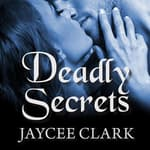 Deadly Secrets by  Jaycee Clark audiobook