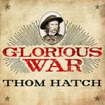 Glorious War by  Thom Hatch audiobook