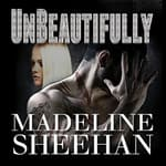 Unbeautifully by  Madeline Sheehan audiobook