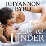 Take Me Under by  Rhyannon Byrd audiobook