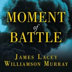 Moment of Battle by  James Lacey audiobook