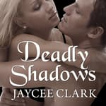 Deadly Shadows by  Jaycee Clark audiobook