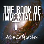 The Book of Immortality by  Adam Leith Gollner audiobook