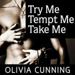Try Me, Tempt Me, Take Me by  Olivia Cunning audiobook