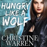 Hungry like a Wolf by  Christine Warren audiobook