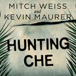 Hunting Che by  Kevin Maurer audiobook