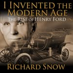 I Invented the Modern Age by  Richard Snow audiobook