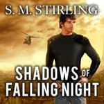 Shadows of Falling Night by  S. M. Stirling audiobook
