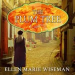 The Plum Tree by  Ellen Marie Wiseman audiobook