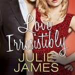 Love Irresistibly by  Julie James audiobook