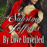 By Love Unveiled by  Sabrina Jeffries audiobook