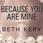 Because You Are Mine by  Beth Kery audiobook