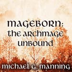 Mageborn: The Archmage Unbound by  Michael G. Manning audiobook