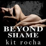 Beyond Shame by  Kit Rocha audiobook