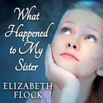 What Happened to My Sister by  Elizabeth Flock audiobook