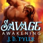 Savage Awakening by  J. D. Tyler audiobook
