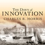 The Dawn of Innovation by  Charles R. Morris audiobook
