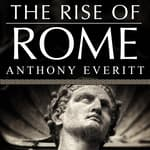 The Rise of Rome by  Anthony Everitt audiobook