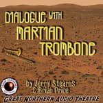 Dialogue with Martian Trombone by  Jerry Stearns audiobook