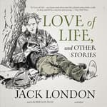 Love of Life, and Other Stories by  Jack London audiobook