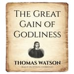 The Great Gain of Godliness by  Thomas Watson audiobook