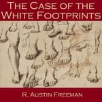 The Case of the White Footprints by  R. Austin Freeman audiobook
