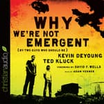 Why We're Not Emergent by  Kevin DeYoung audiobook