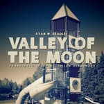 Valley of the Moon by  Ryan W. Bradley audiobook
