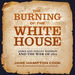 The Burning of the White House by  Jane Hampton Cook audiobook