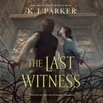 The Last Witness by  K. J. Parker audiobook