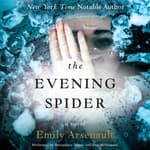 The Evening Spider by  Emily Arsenault audiobook