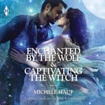 Enchanted by the Wolf & Captivating the Witch by  Michele Hauf audiobook