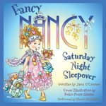 Fancy Nancy: Saturday Night Sleepover by  Jane O'Connor audiobook