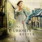 The Curiosity Keeper by  Sarah Ladd audiobook