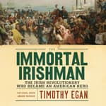 The Immortal Irishman by  Timothy Egan audiobook