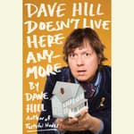 Dave Hill Doesn't Live Here Anymore by  Dave Hill audiobook