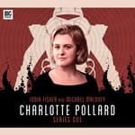 Charlotte Pollard Series 01 by  Matt Fitton audiobook