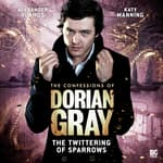 The Confessions of Dorian Gray: The Twittering of Sparrows by  Gary Russell audiobook
