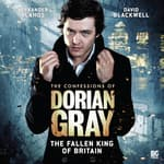 The Confessions of Dorian Gray - The Fallen King of Britain by  Joseph Lidster audiobook